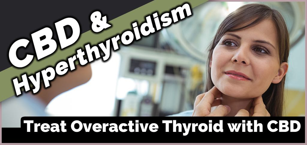 CBD for Overactive Thyroid Disorder (Hyperthyroidism)