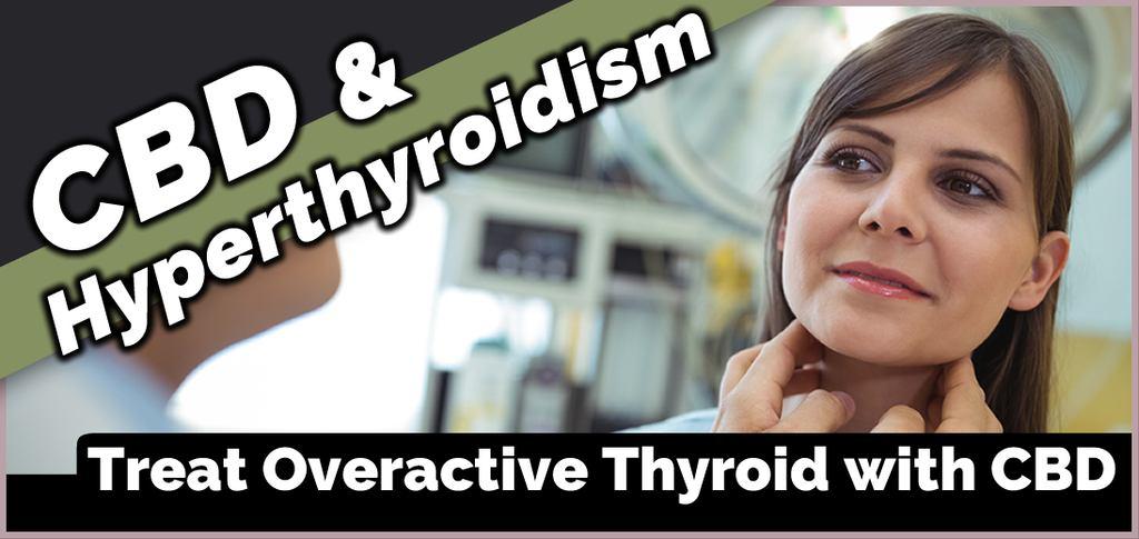 CBD for Overactive Thyroid Disorder (Hyperthyroidism)