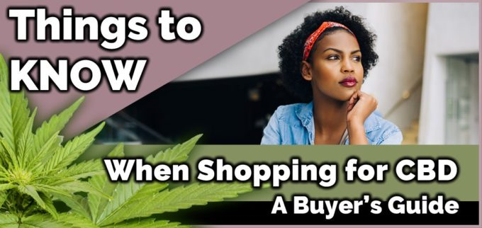 Things to know before shopping for CBD - A Buyer's Guide