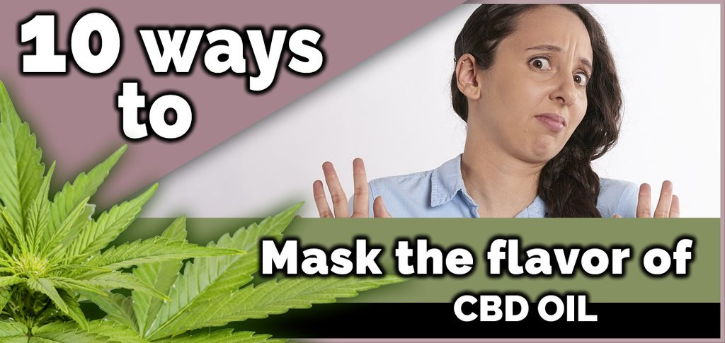 10 Ways to Mask the Flavor of CBD Oil